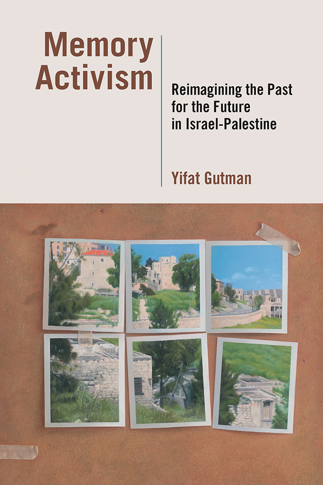 Yifat Gutman, Memory Activism. Reimagining the Past for the Future in Israel-Palestine, Nashville, Vanderbilt University Press, 2017.